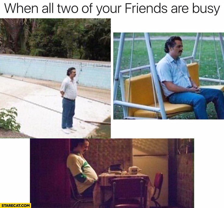 When all two of your friends are busy. Don't know what to do