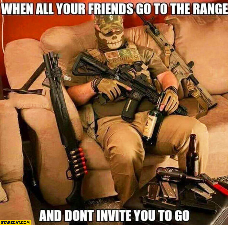 When all your friends go to the range and don't invite you to go. Soldier drinking at home