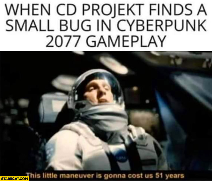 When CD projekt finds a small bug in Cyberpunk 2077 gameplay this lettle maneuver is gonna cost us 51 years