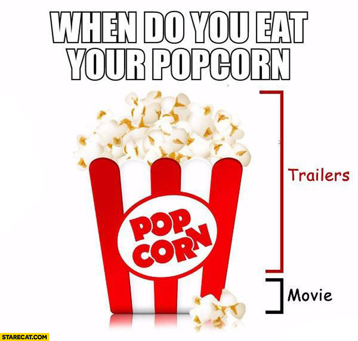 When do you eat your popcorn? Trailers movie fail
