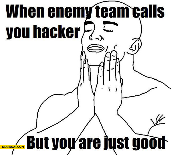 When enemy team calls you hacker but you're just good