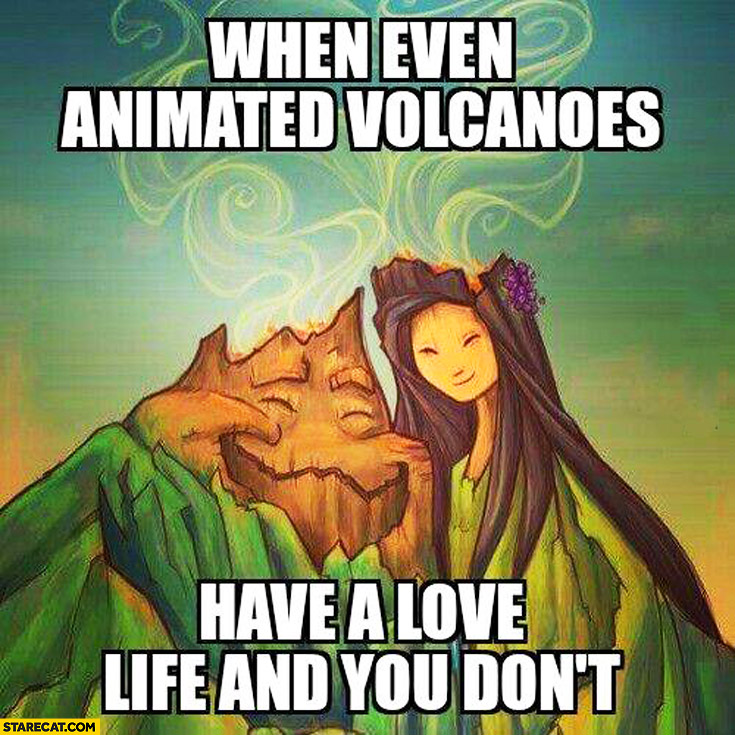 When even animated vulcanoes have a love life and you don't