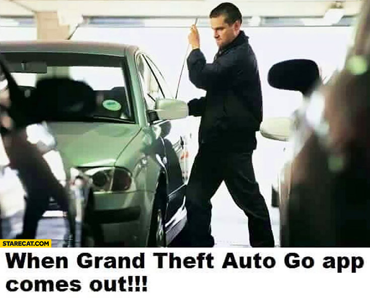 When Grand Theft Auto go app comes out man stealing a car. Pokemon GO