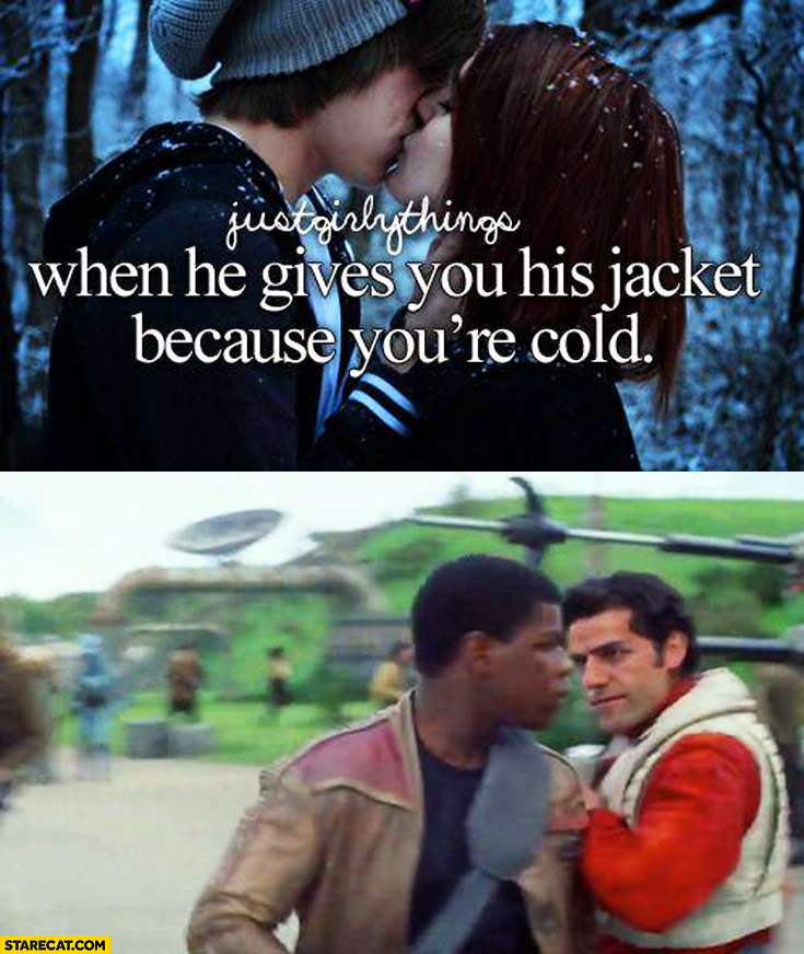 When he gives you his jacket because you're cold. Finn Poe Star Wars
