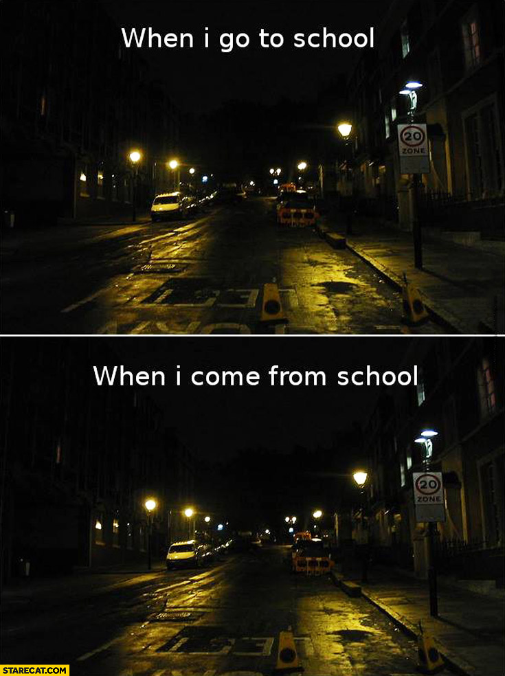 When I go to school dark, when I come back from school also dark