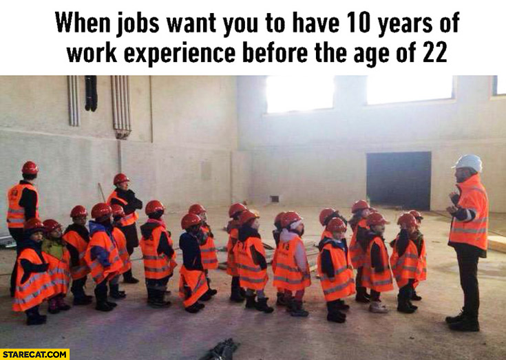 When jobs want you to have 10 years of work experience before the age of 22 kids at work wearing uniforms