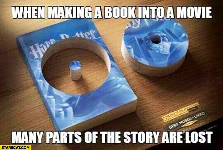 When making a book into a movie many parts of the story are lost literally