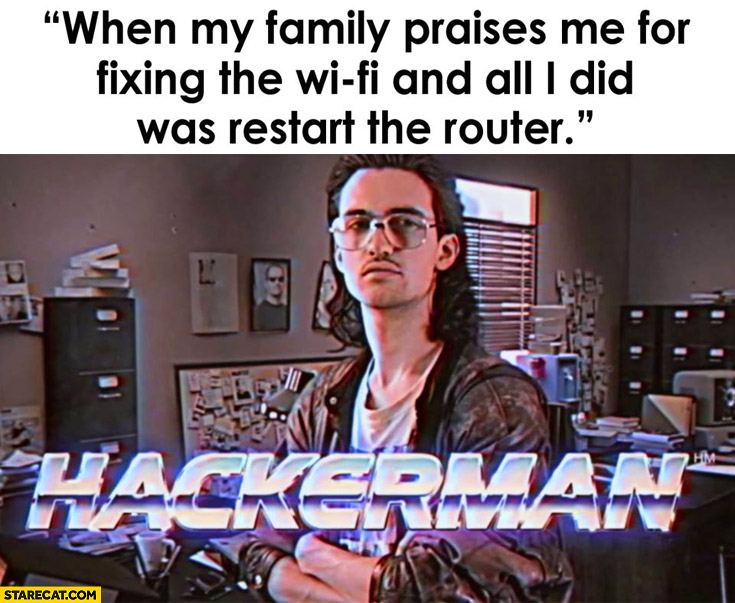 When my family praises me for fixing the WiFi and all I did was restart the router Hackerman Kung Fury