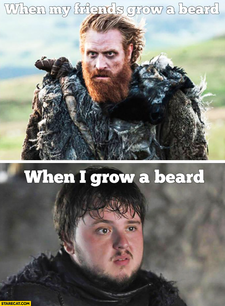 When my friends grow a beard vs when I grow a beard Game of Thrones