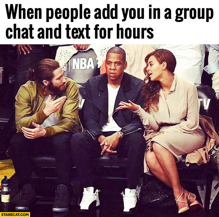 When people add you in a group chat and text for hours Jay-Z Beyonce