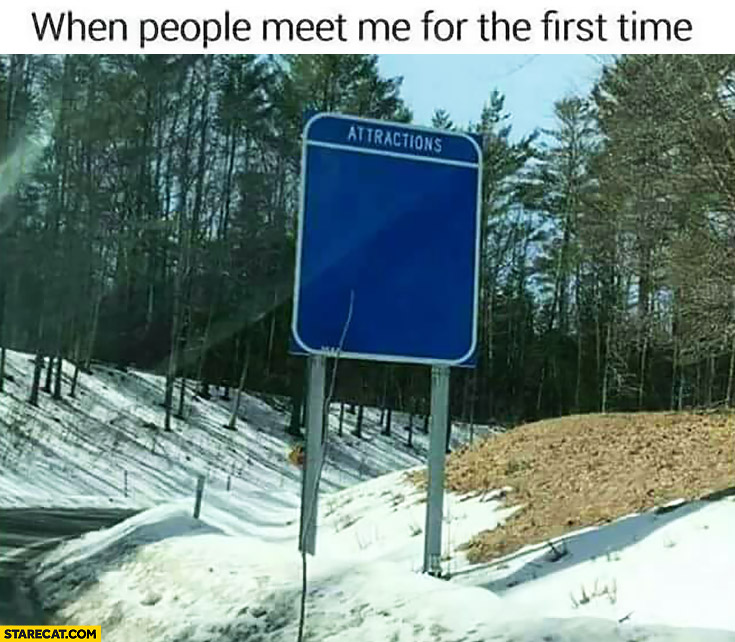When people meet me for the first time attractions none empty sign