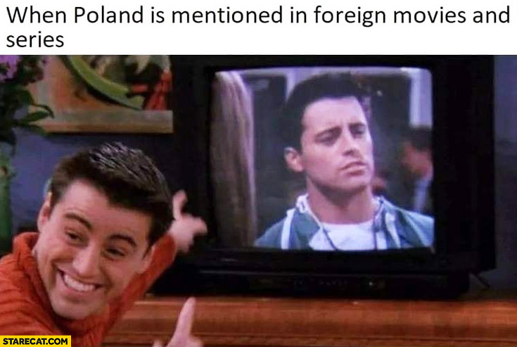 When Poland is mentioned in foreign movies and series Friends Joey on tv