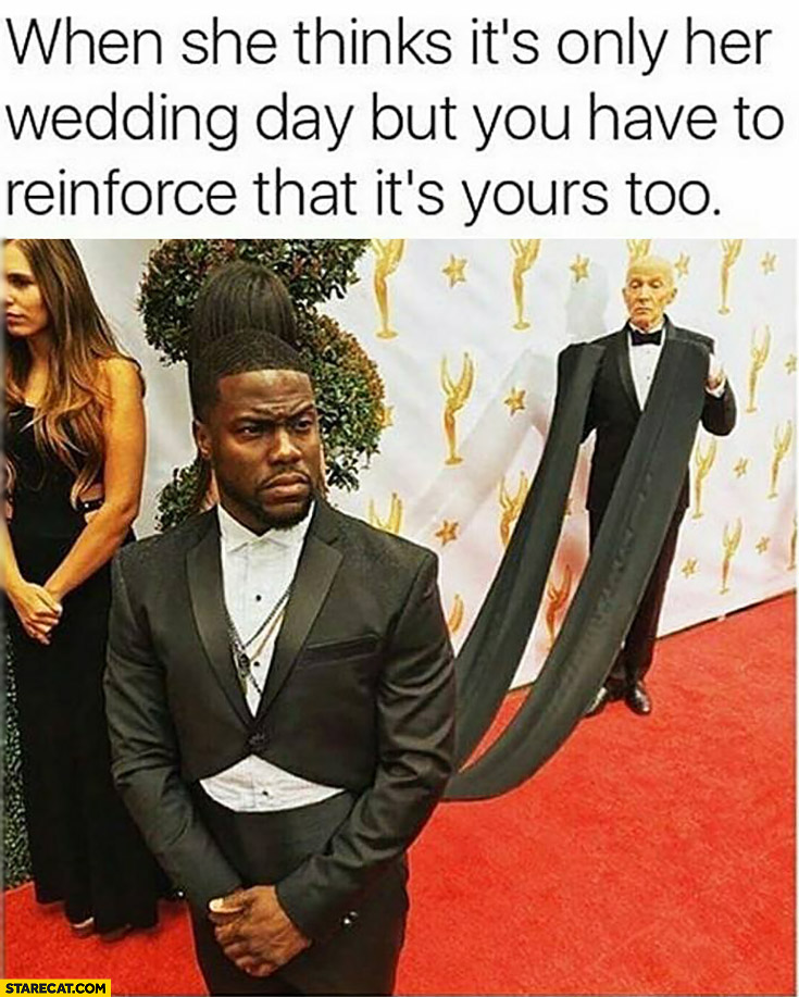 When she thinks it's only her wedding day, but you have to reinforce that it's yours too. Long tuxedo