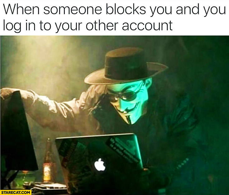 When someone blocks you and you log in to your other account Anonymous