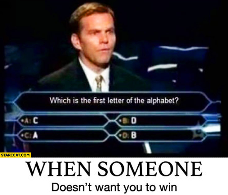 When someone doesn't want you to win which is the first letter of the alphabet? Who wants to be a millionaire