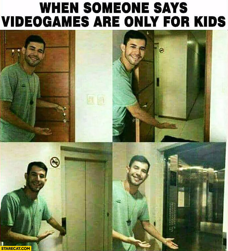 When someone says videogames are only for kids showing doors way to leave