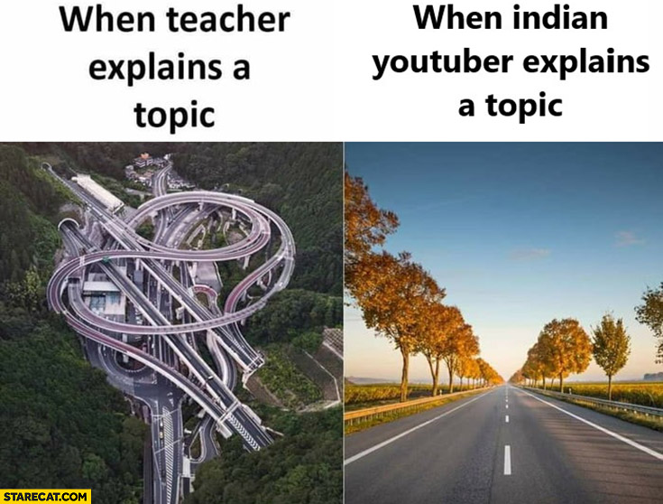 When teacher explains a topic vs when indian youtuber explains a topic straight road