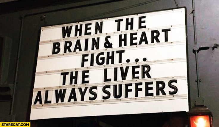 When the brain and heart fight the liver always suffers