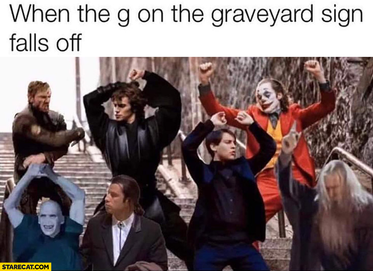 When the G on the graveyard sign falls of Joker dancing