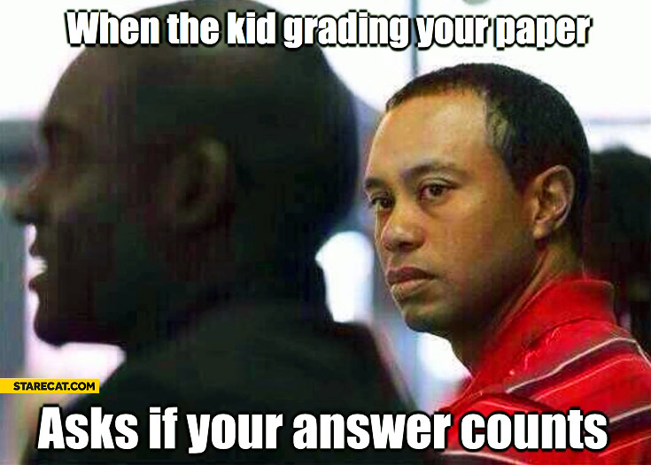 When the kid grading your paper asks if your answer counts