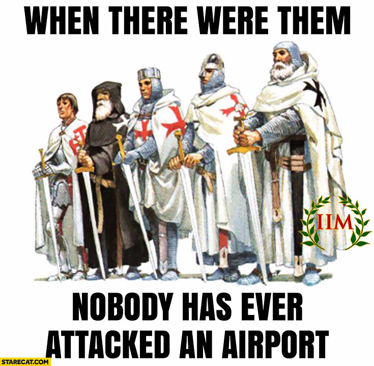 When there were them nobody has ever attacked an airport crusaders