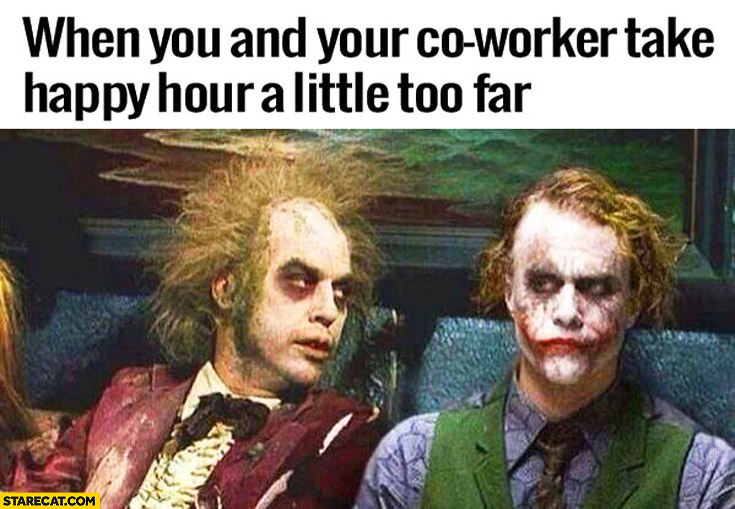 When you and your co-worker take happy hour a little too far Batman Joker