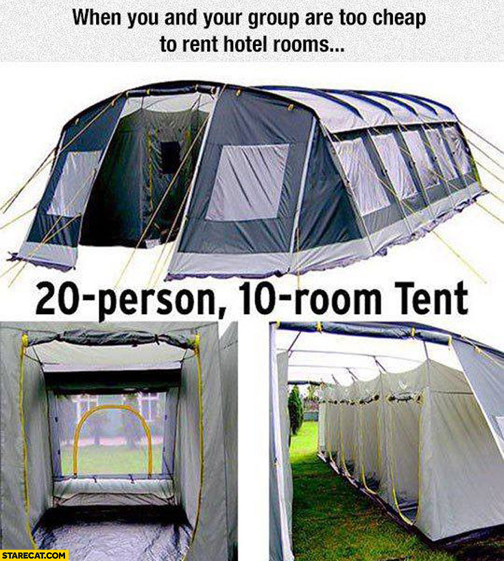 When you and your group are too cheap to rent room hotels 20 person 10 room tent