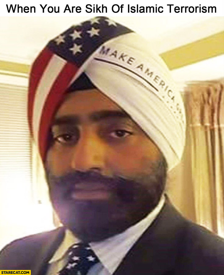 When you are Sikh of Islamic terrorism. Sikh wearing Donald Trump banner make america great again sick