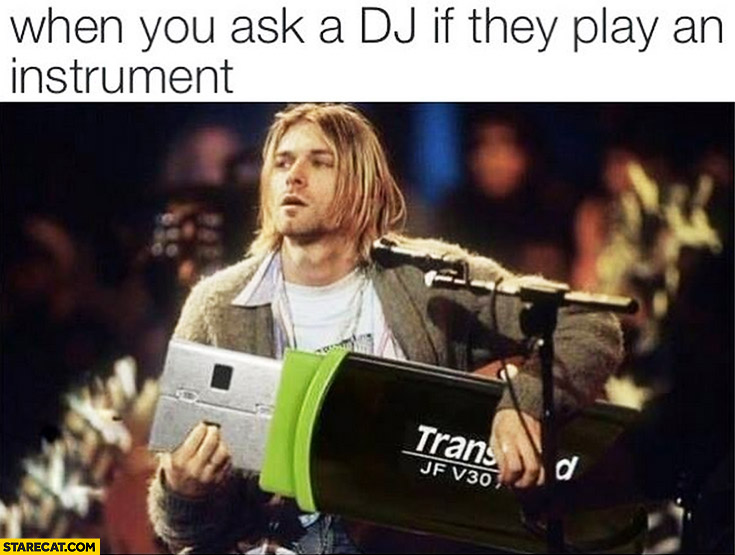 When you ask a DJ if they play an instrument pendrive Kurt Cobain