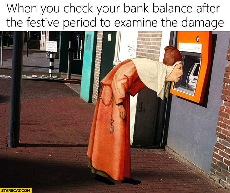 When you check your bank balance after the festive period to examine the damage