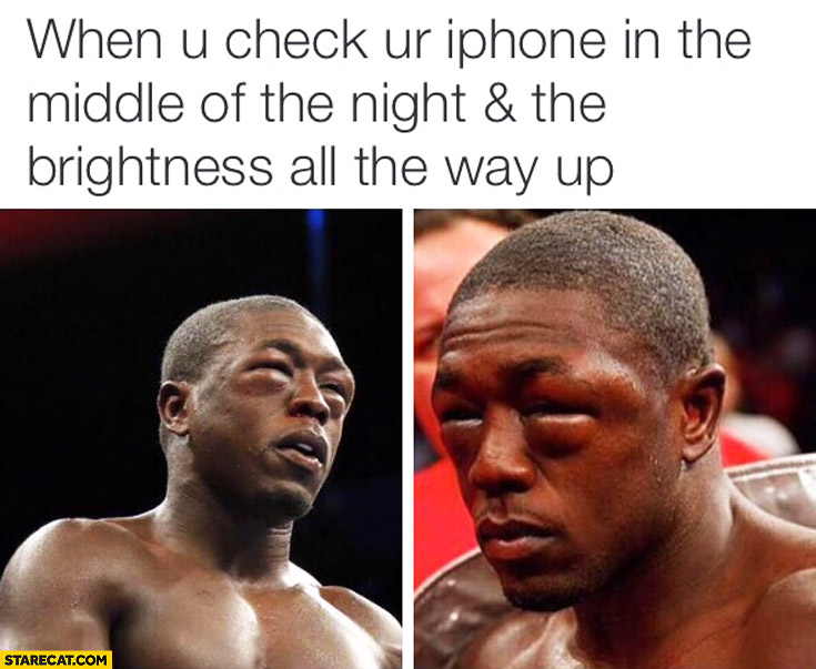 When you check your iPhone in the middle of the night and the brightness is all the way up swollen boxer
