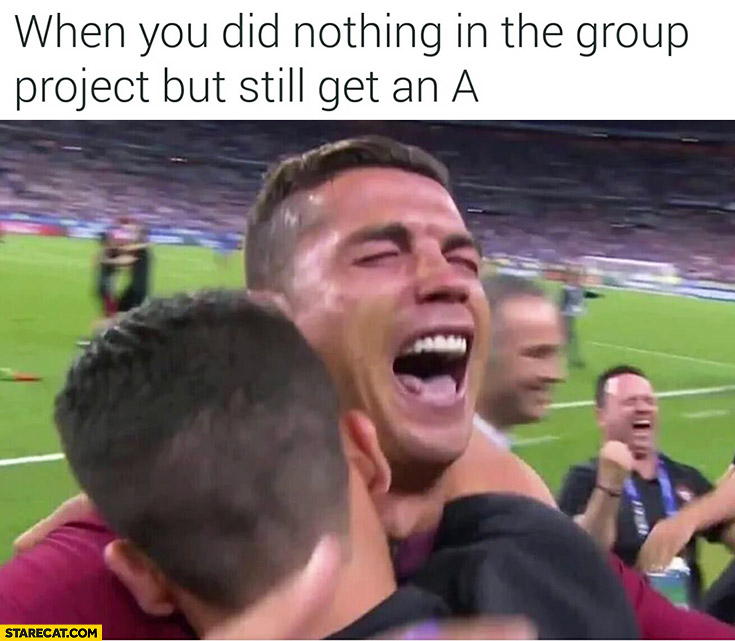 When you did nothing in the group project but still get an A. Cristiano Ronaldo
