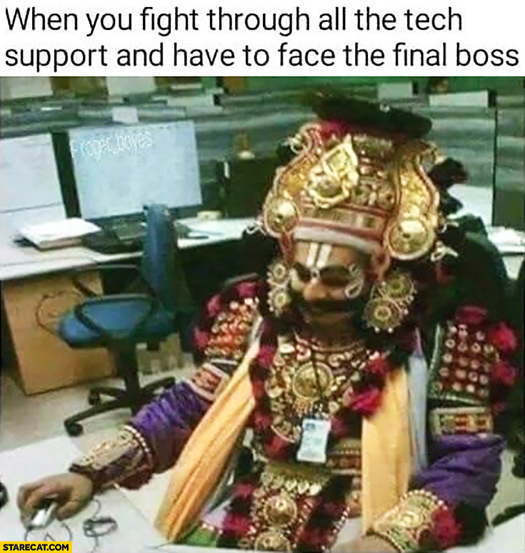 When you fight through all the tech support and have to face the final boss India