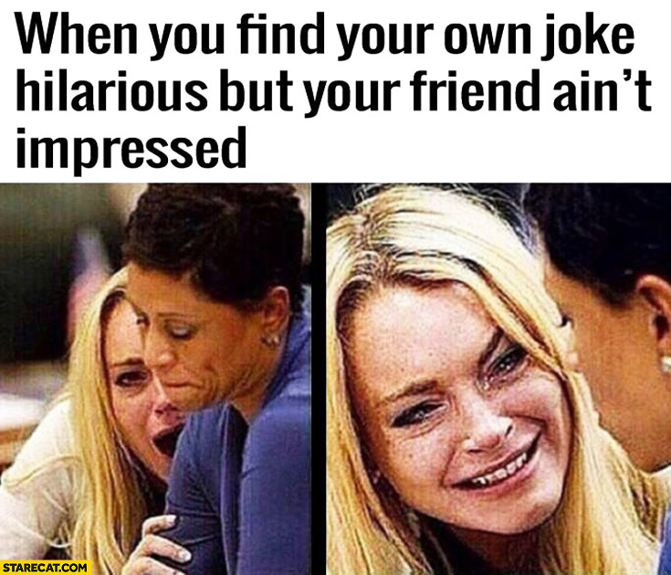 When you find your own joke hilarious but your friend ain't impressed Lindsay Lohan