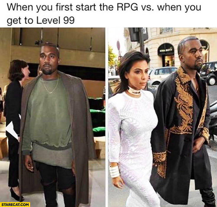 When you first start the RPG vs when you get to level 99 Kanye West