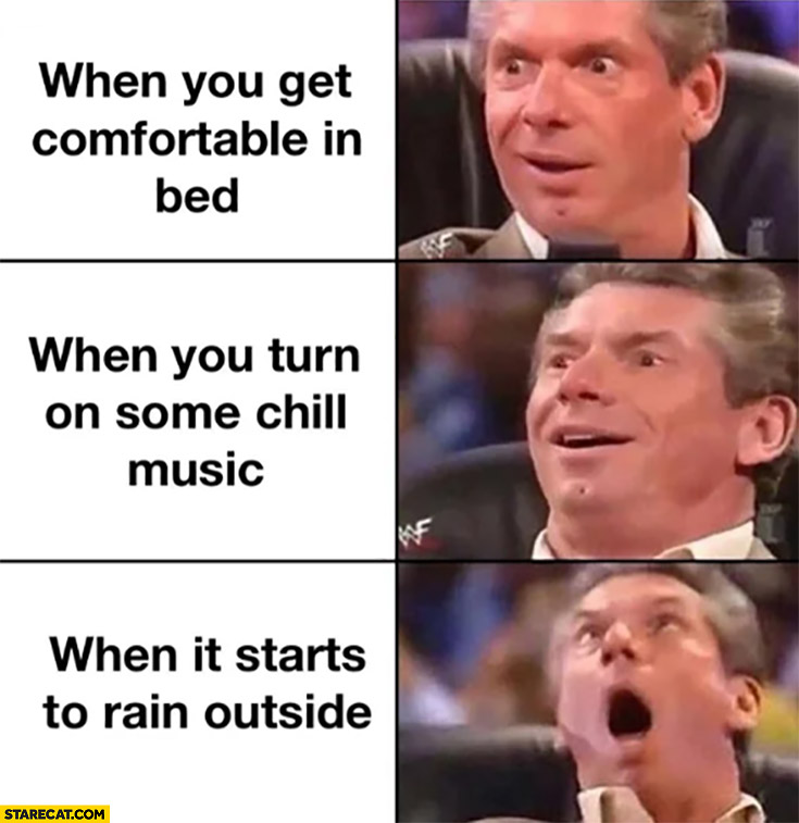 When you get comfortable in bed, when you turn on some chill music, when it starts to rain outside
