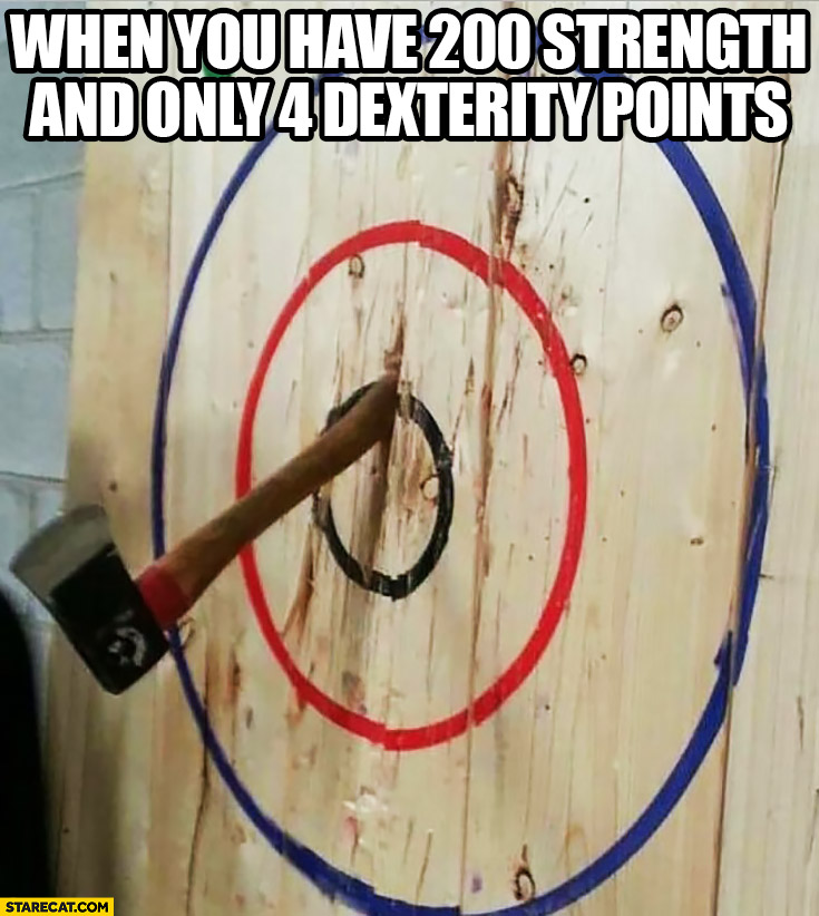 When you have 200 strength and only 4 dexterity poins throwing axe fail
