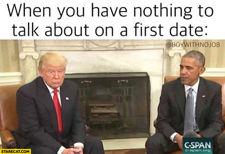When you have nothing to talk about on a first date Donald Trump Barack Obama meeting