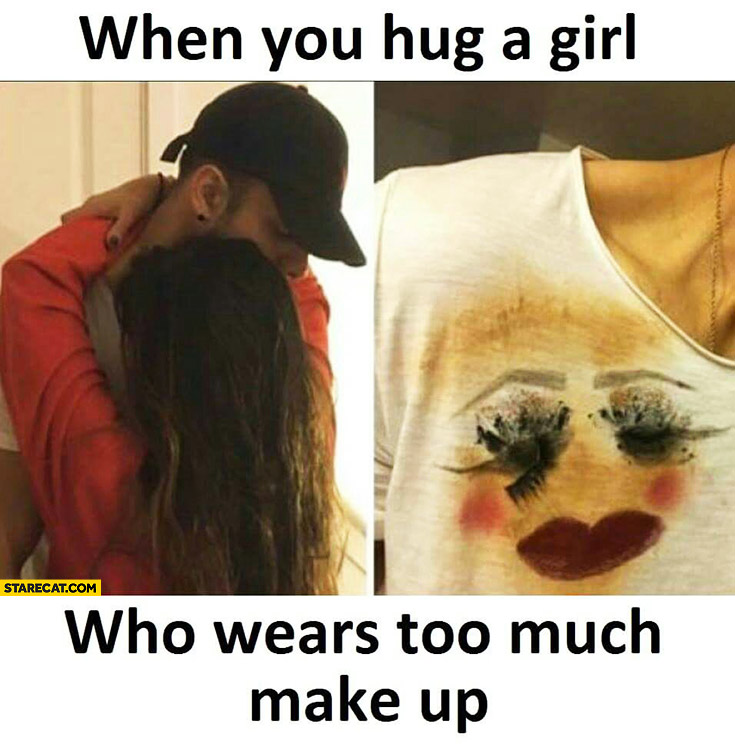 When you hug a girl who wears too much make up clothing stains fail