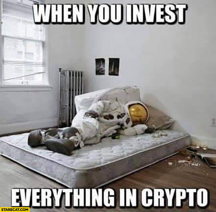 When you invest everything in crypto astronaut in an emply apartment sold everything