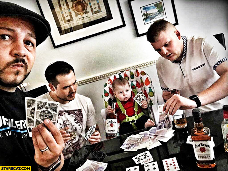 When you leave your baby with father playing poker drinking Jim Beam