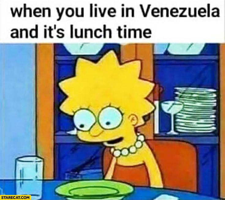 When you live in Venezuela and it's lunch time empty plate. The Simpsons