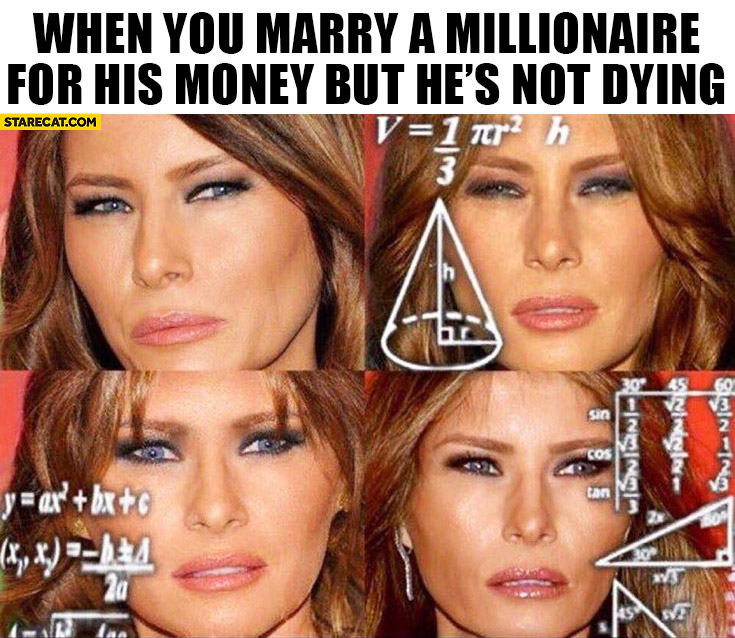 When you marry a millionaire for he's money but he's not dying Melania Trump calculating