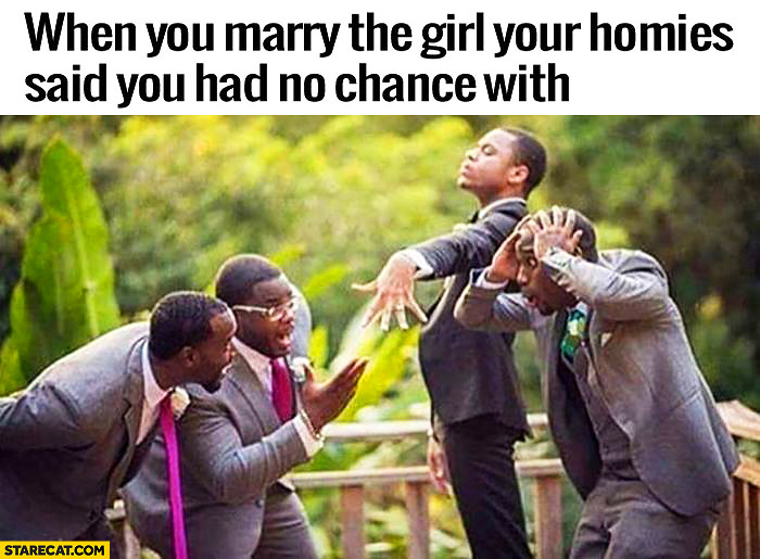 When you marry the girl your homies said you had no chance with, feeling proud showing wedding ring