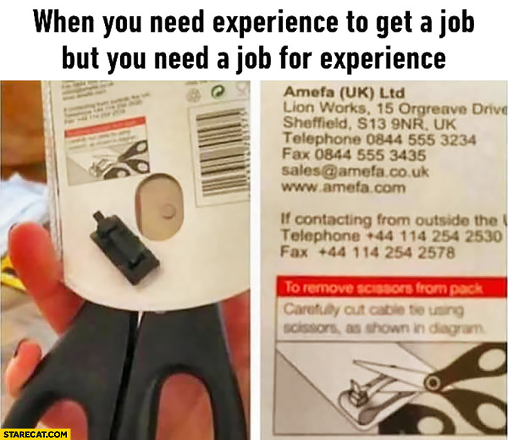 When you need experience to get a job, but you need a job for experience. Scissors requiring scissors to unpack
