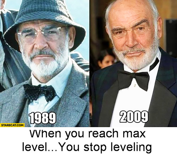 When you reach max level you stop leveling Sean Connery in 1989 2009 comparison