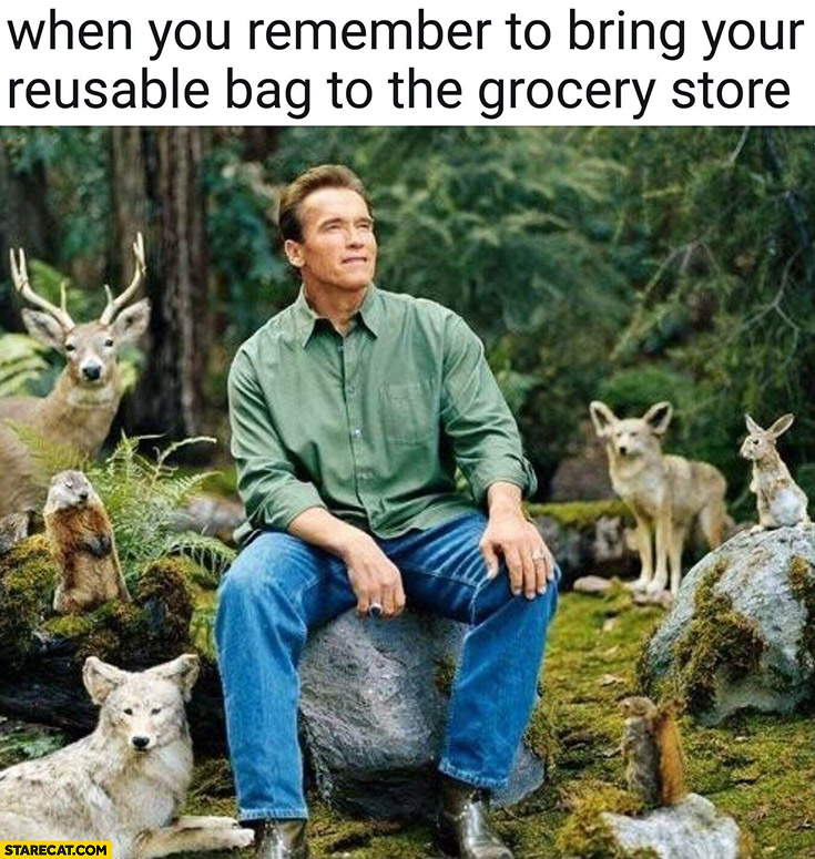 When you remember to bring your reusable bag to the grocery store Arnold Schwarzenegger with animals