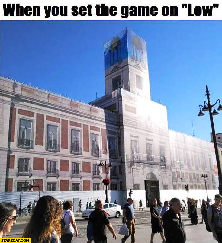 When you set the game on low building covered by low resolution print graphic