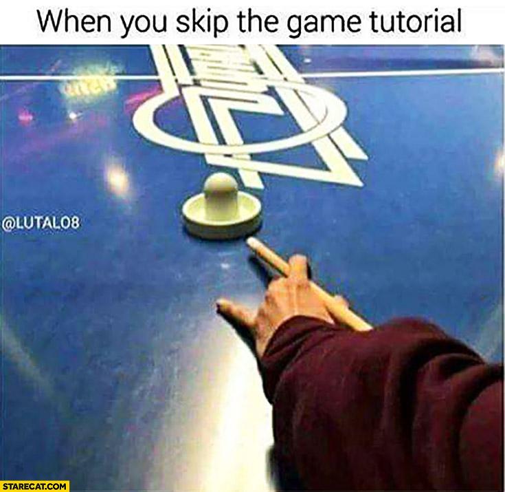 When you skip the game tutorial fail