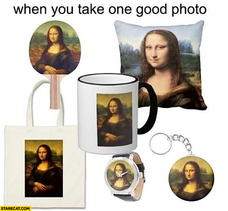 When you take one good photo – printed on everything. Mona Lisa